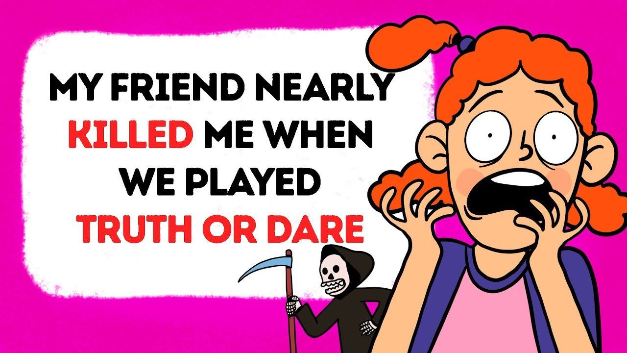 My Friend Nearly Killed Me When We Played Truth Or Dare