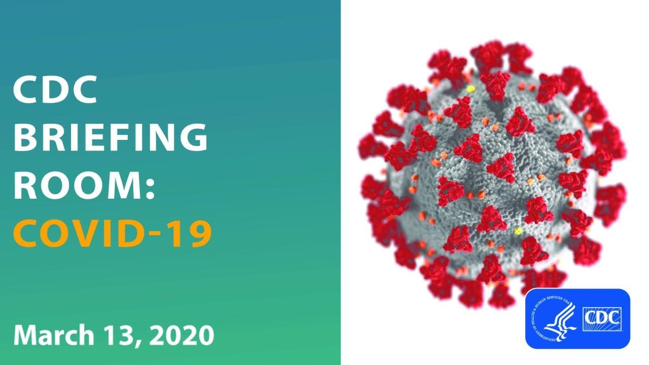 CDC Briefing Room: COVID-19 Update; March 13, 2020