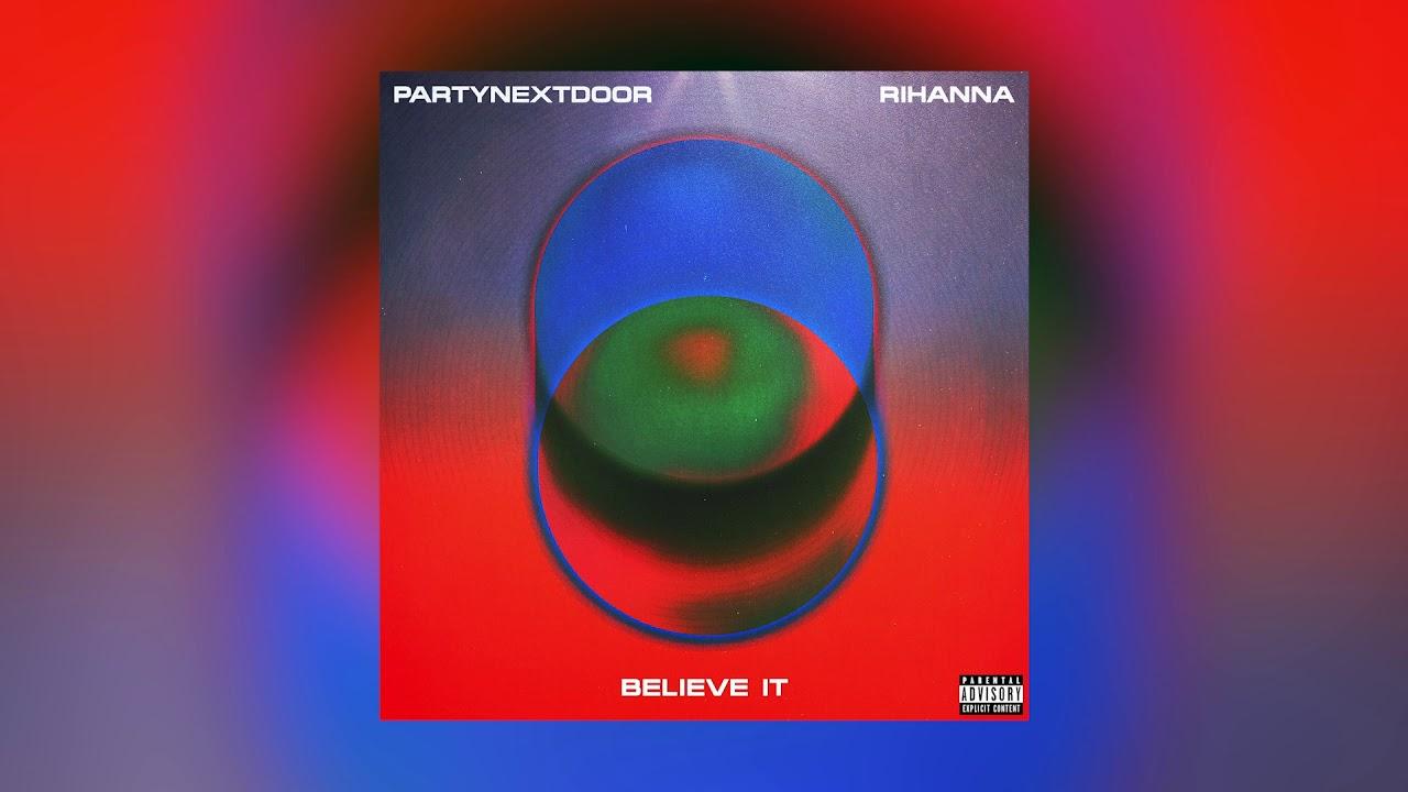 PARTYNEXTDOOR & Rihanna – BELIEVE IT (Official Audio)