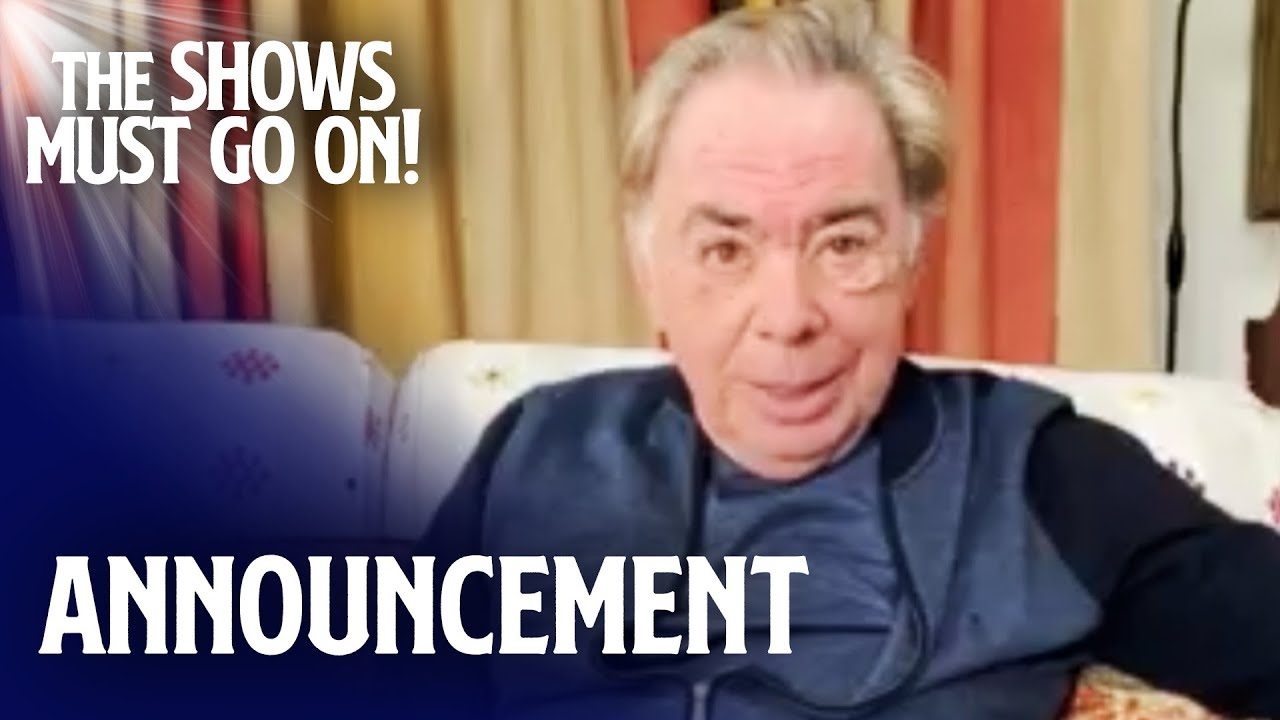 Andrew Lloyd Webber's Official Announcement | The Shows Must Go On – Stay Home #WithMe