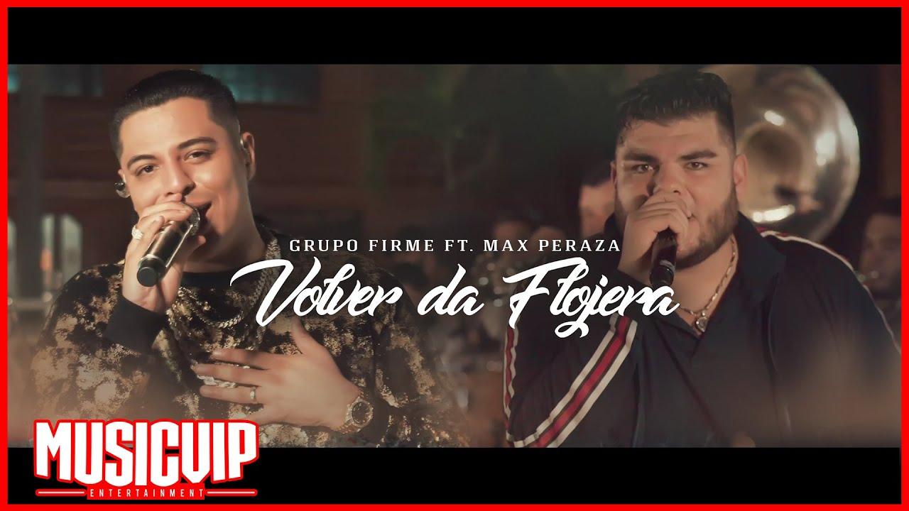 Grupo Firme & Max Peraza – Volver Da Flojera