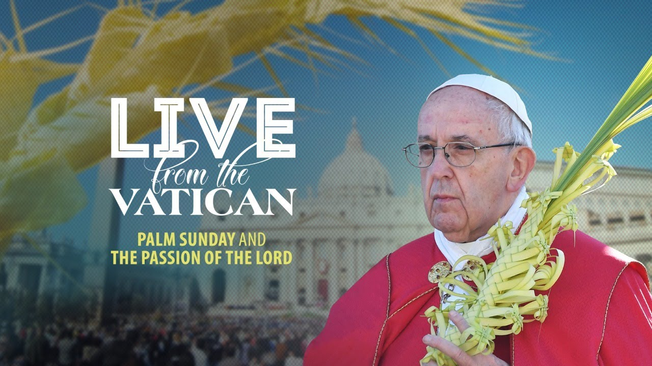 Live from Vatican – Palm Sunday and the Passion of the Lord by Pope Francis