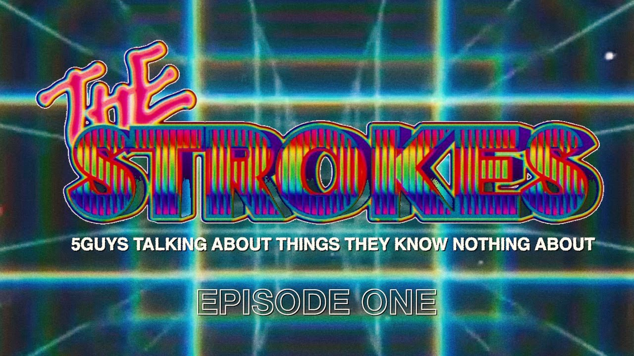 The Strokes – 5guys talking about things they know nothing about – Episode 1