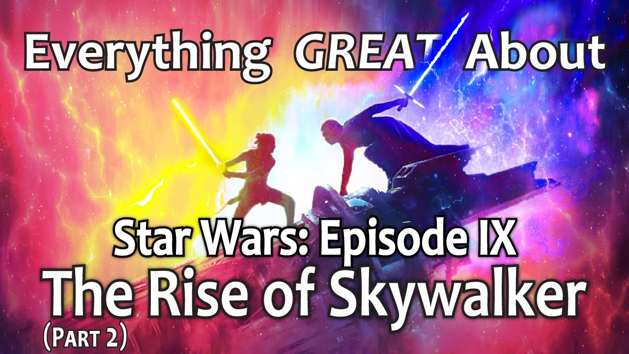 Everything GREAT About Star Wars: Episode IX – The Rise of Skywalker! (Part 2)