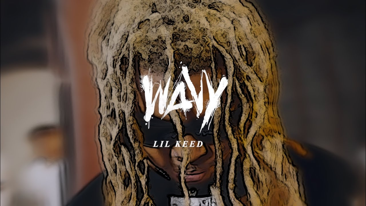 Lil Keed – Wavy [Official Video]