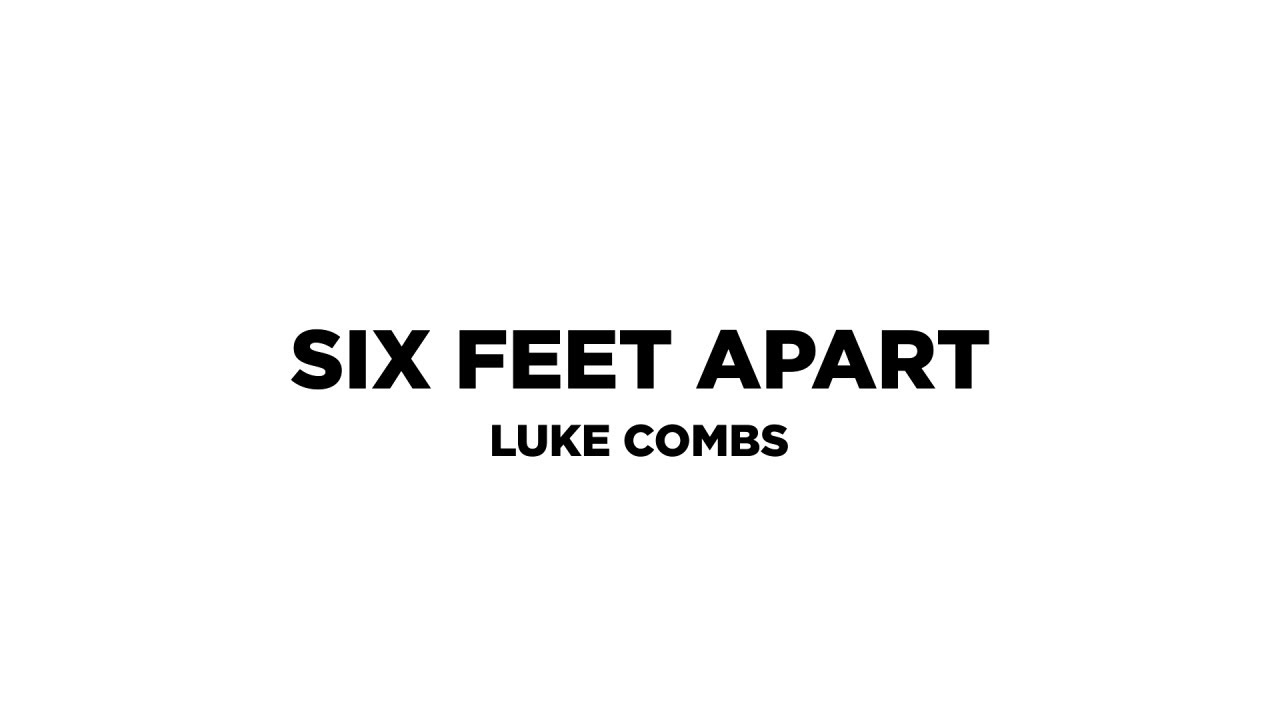 Luke Combs – Six Feet Apart (Lyric Video)