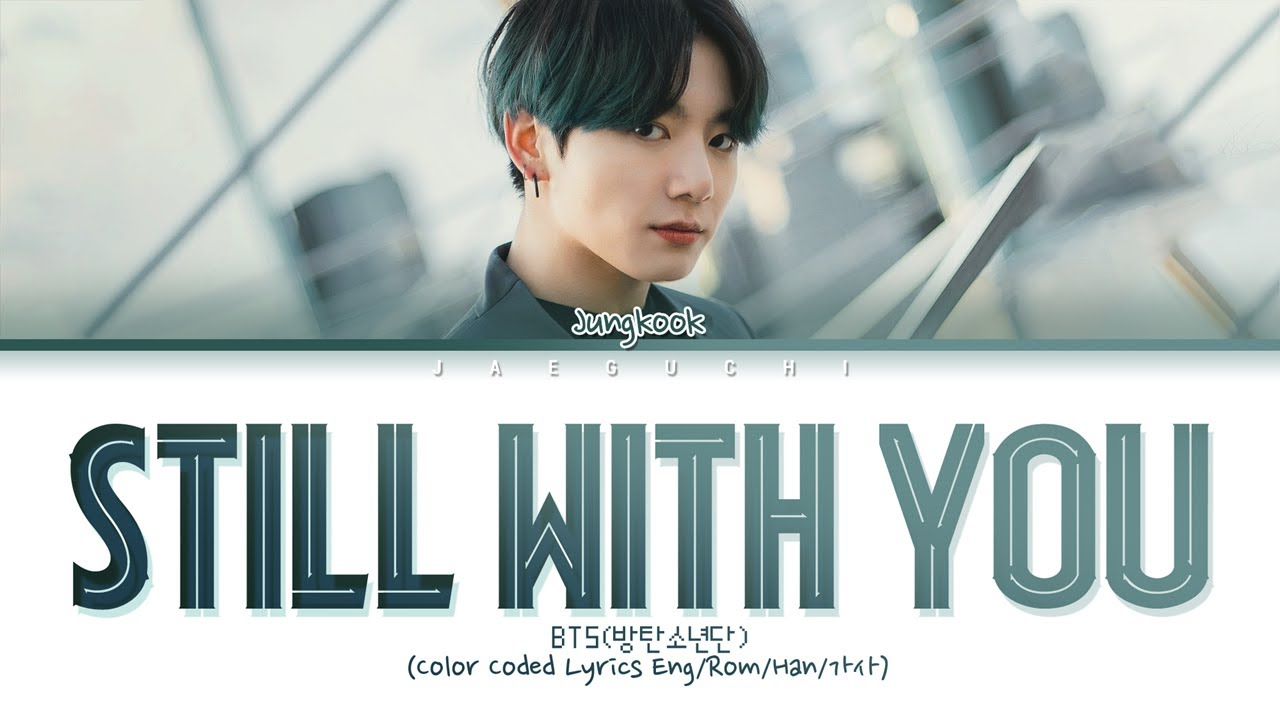 BTS Jungkook – Still With You lyrics (Eng/Rom/Han/가사)