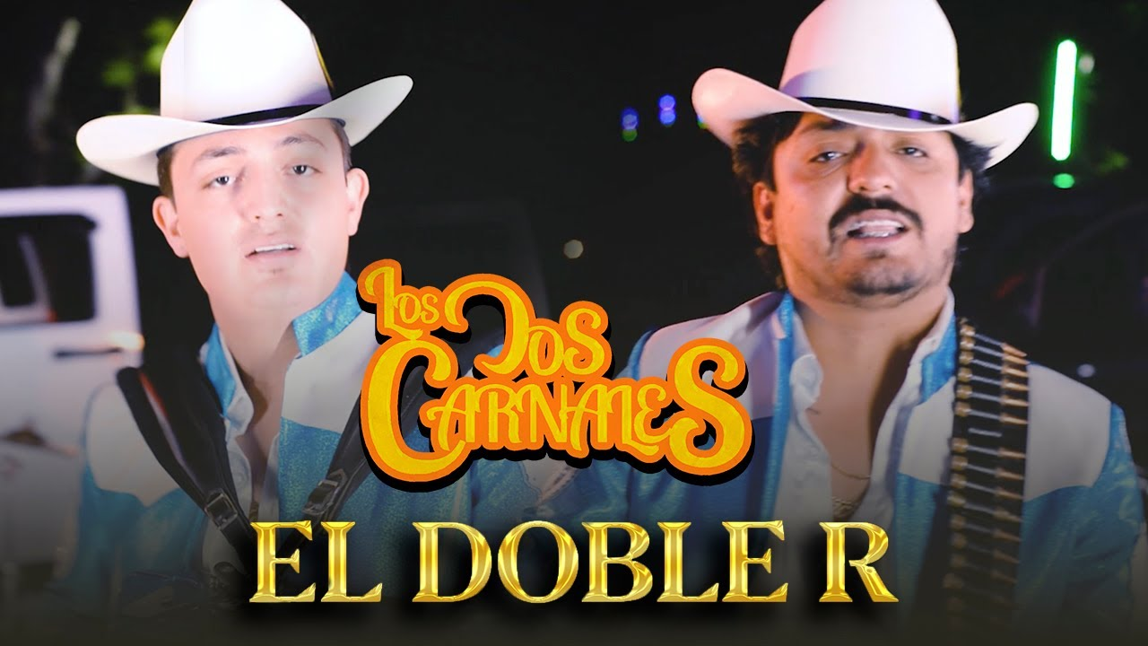 Los Dos Carnales – El Doble R (Video Musical)