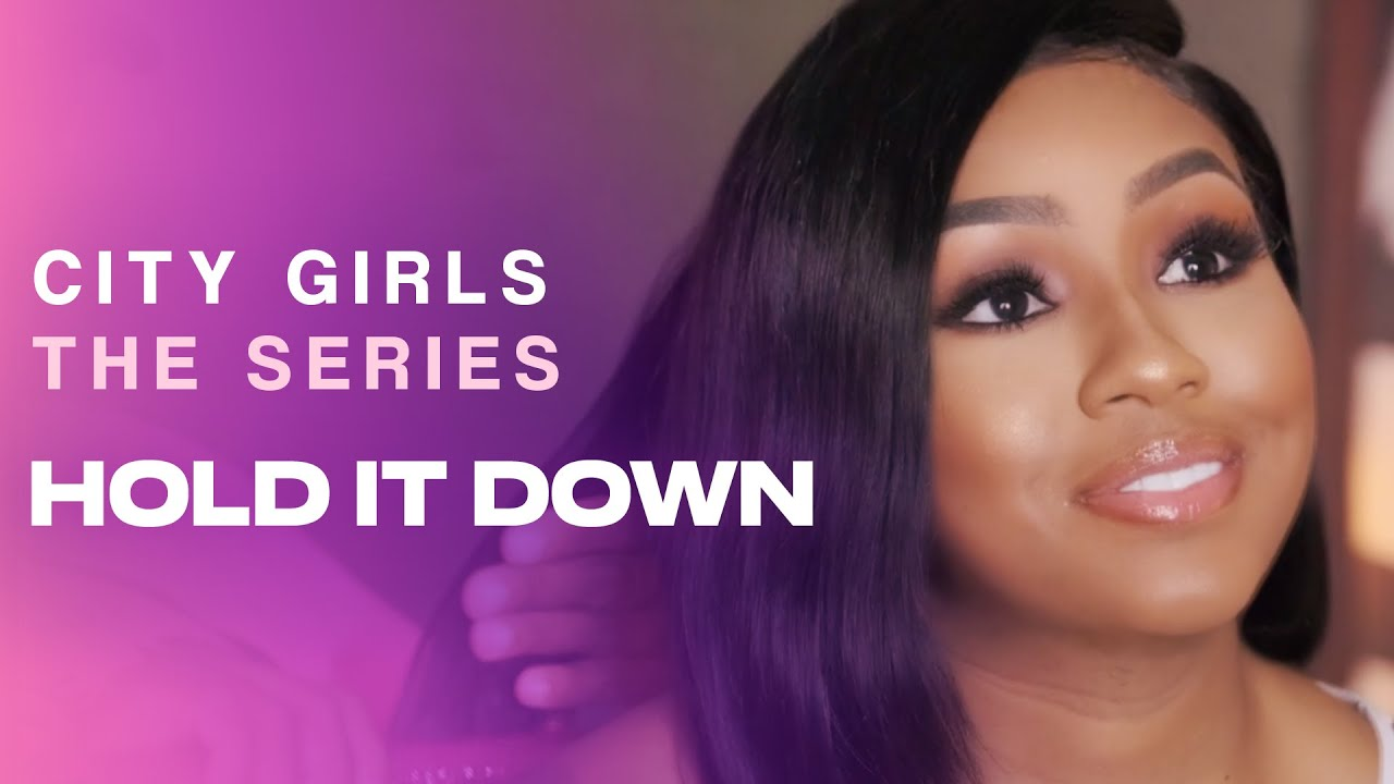 Hold It Down | City Girls – The Series