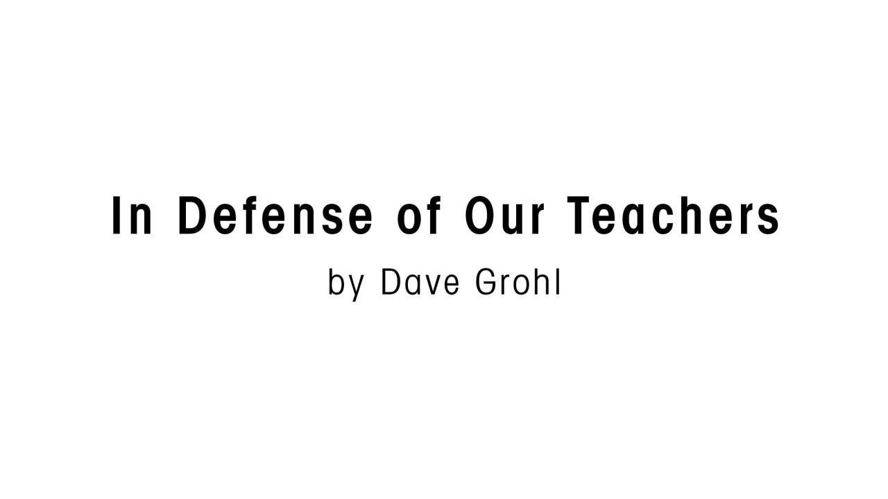 In Defense of Our Teachers by Dave Grohl