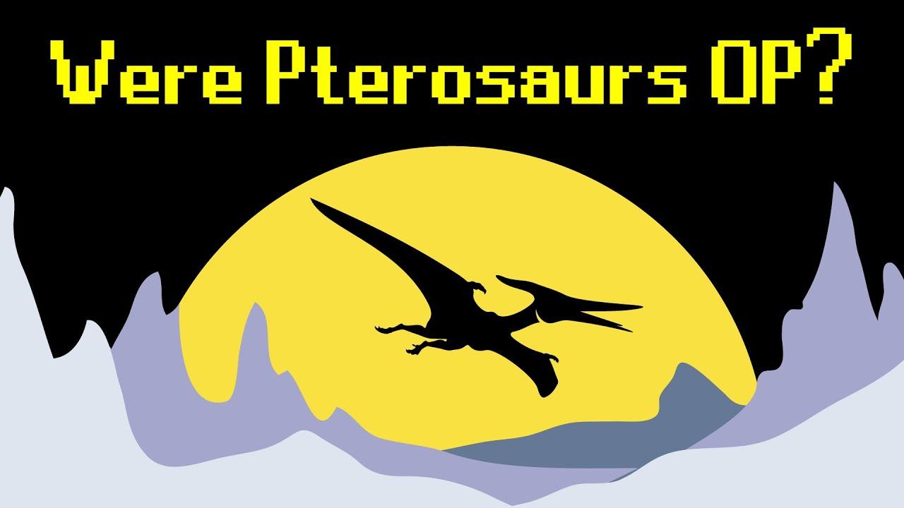 Were Pterosaurs OP?