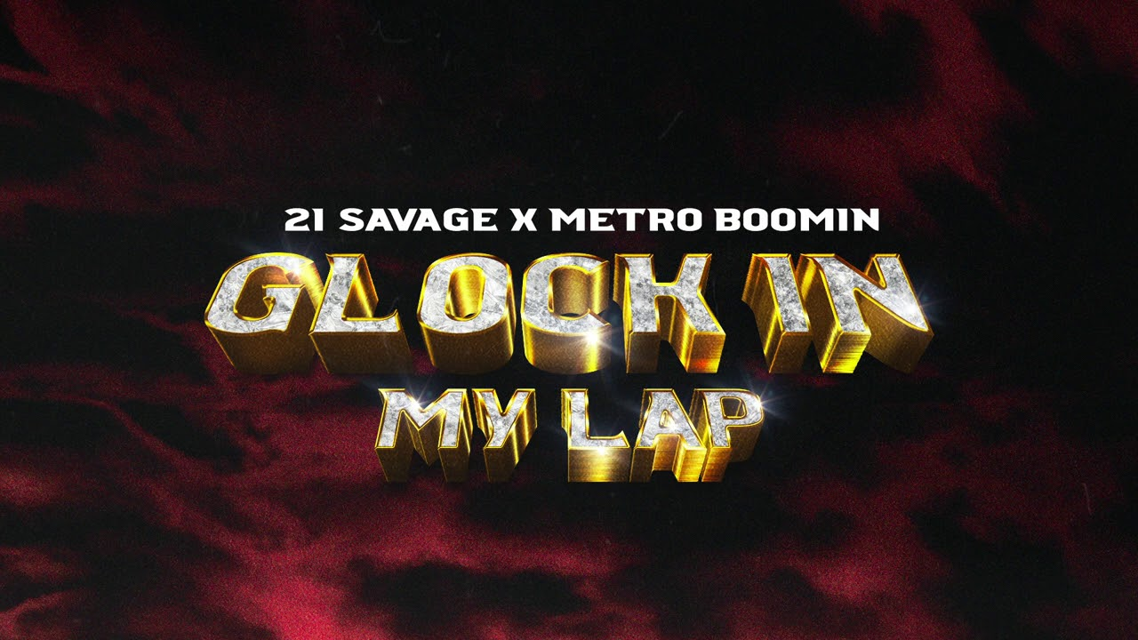 21 Savage x Metro Boomin – Glock In My Lap (Official Audio)