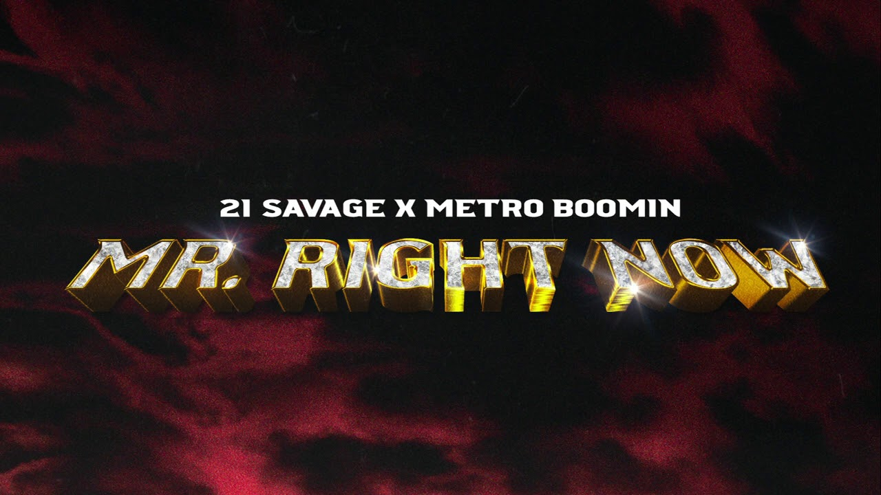 21 Savage x Metro Boomin ft Drake – Mr. Right Now (Official Audio)