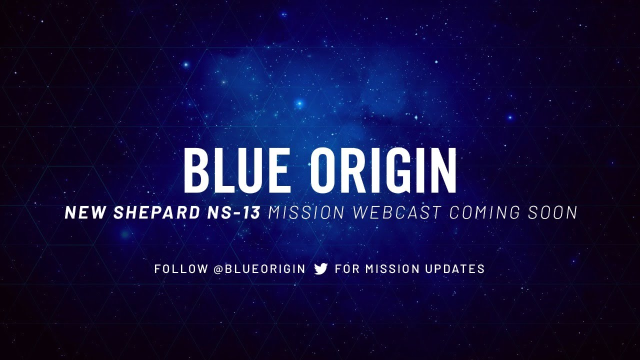Replay – New Shepard Mission NS-13 Webcast