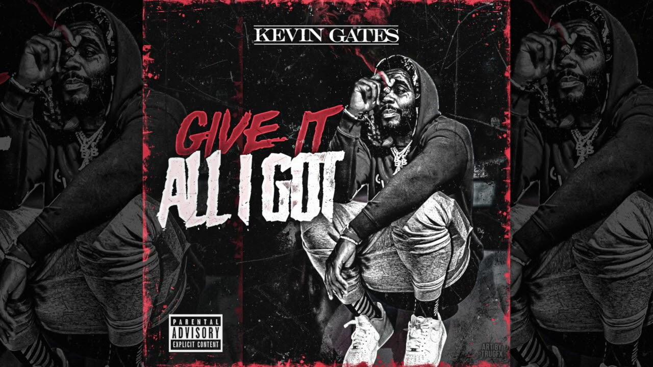 Kevin Gates – Give It All I Got (Prod by Drumma Boy)