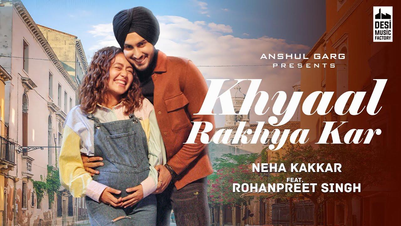 KHYAAL RAKHYA KAR – Neha Kakkar ft. RohanPreet Singh   Anshul Garg   Babbu   Rajat Nagpal  