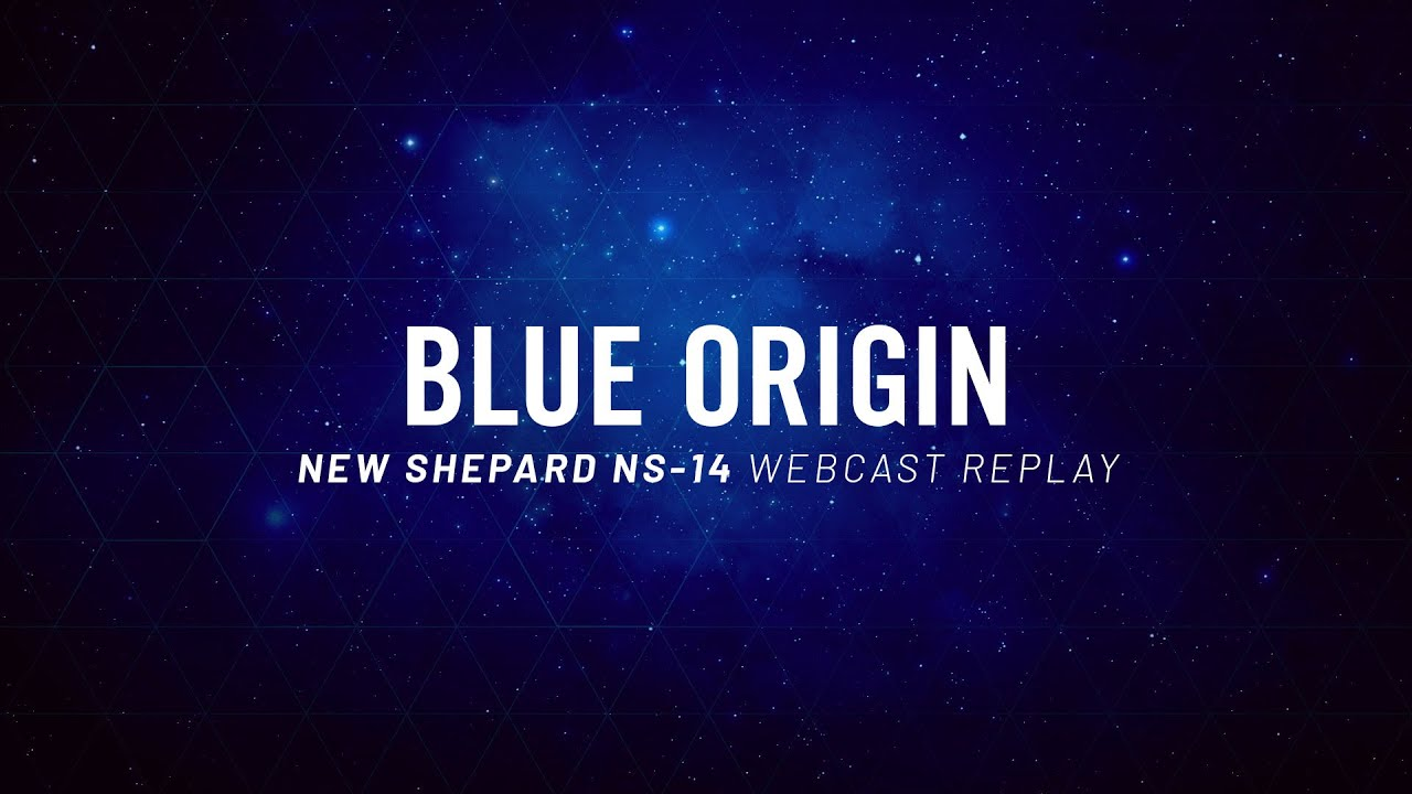 Replay – New Shepard Mission NS-14 Webcast