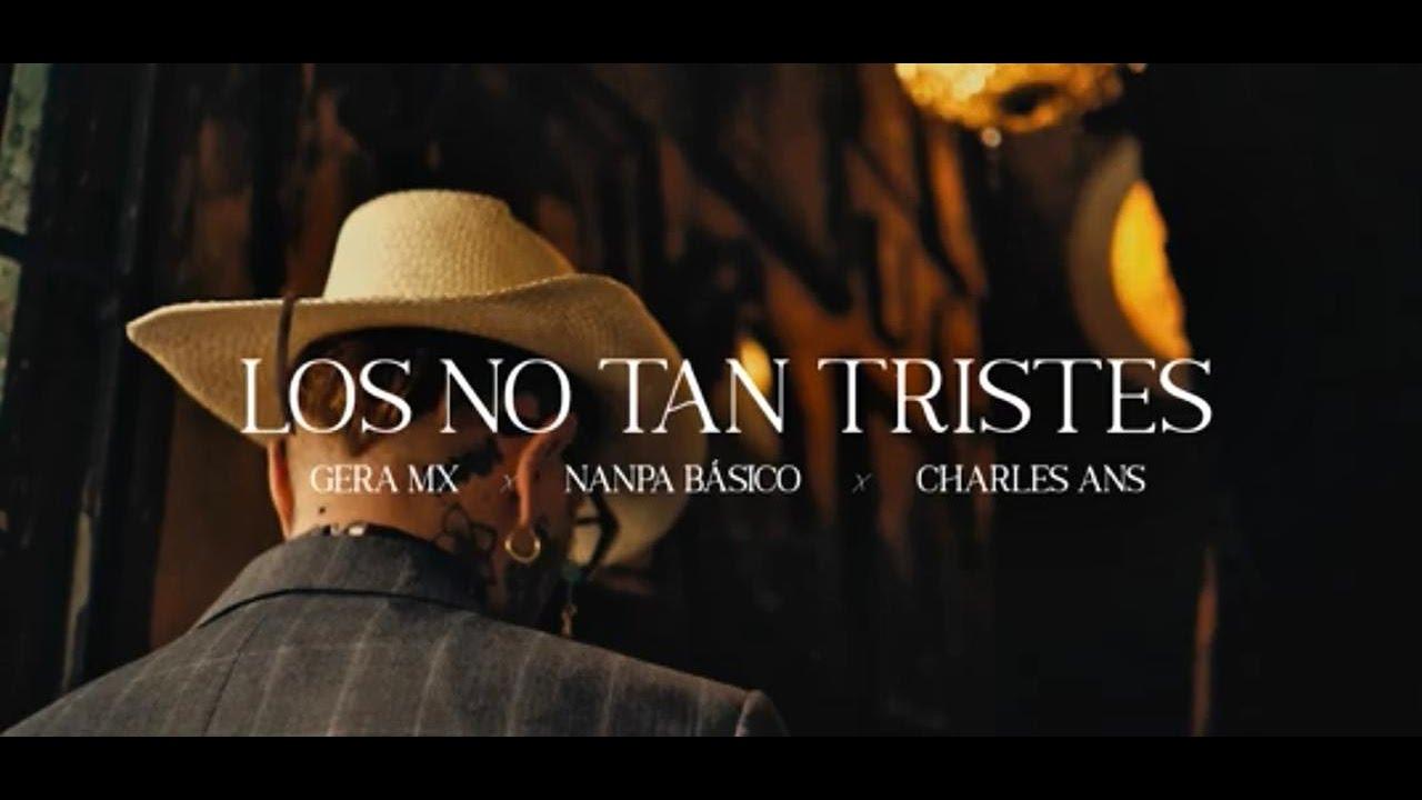 Nanpa Básico & Gera MX & Charles Ans – Los No Tan Tristes (Video Oficial)