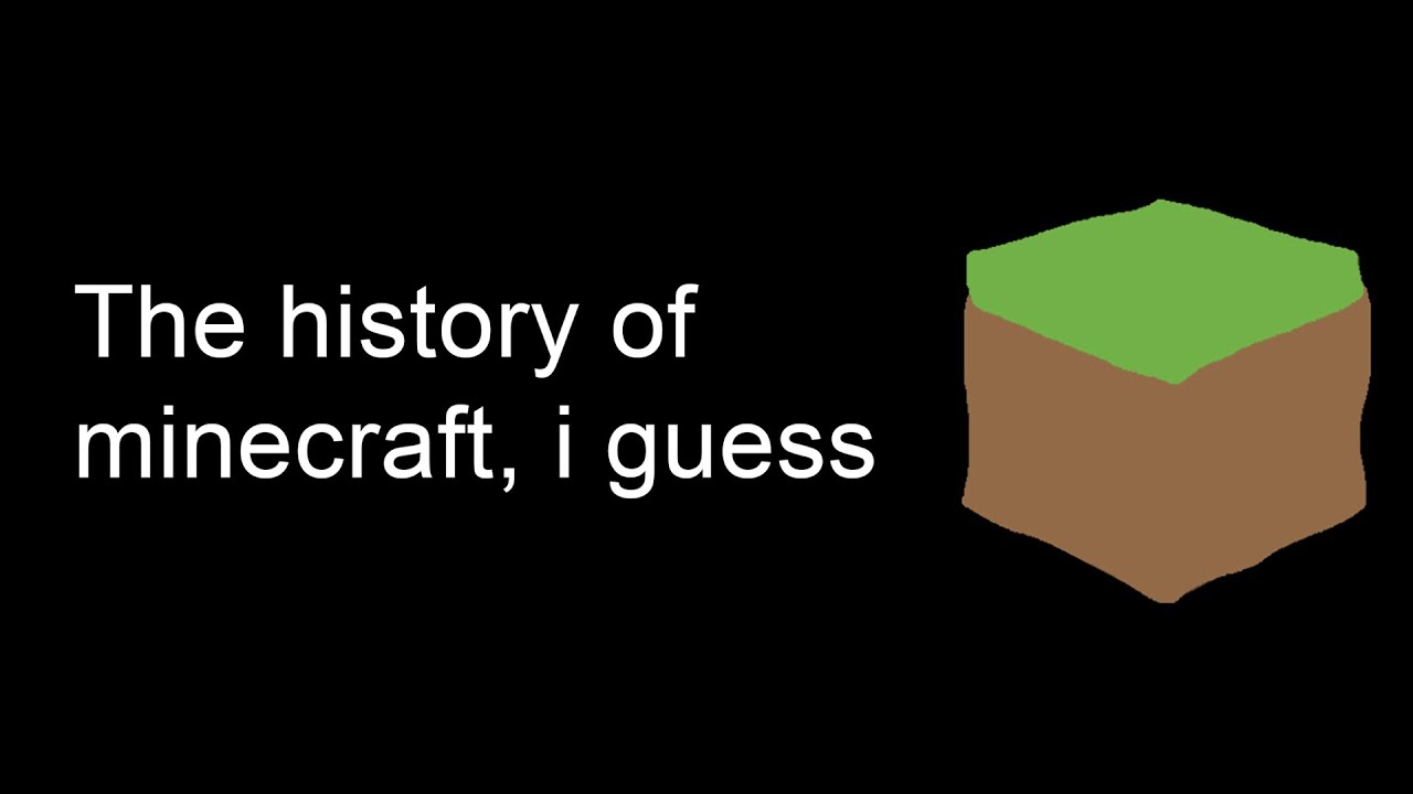 the entire history of minecraft, i guess
